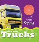 Little Noisy Trucks (Little Noisy Books) Cover Image
