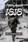 Fighting Against ISIS: What is The War Of ISIS About?: Iraq Isis War Cover Image