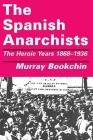 The Spanish Anarchists: The Heroic Years 1868-1936 Cover Image