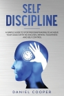 Self Discipline: A Simple Guide to Stop Procrastinating to Achieve Your Goals with No Excuses, Mental Toughness, and Self-Control Cover Image