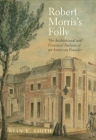 Robert Morris's Folly: The Architectural and Financial Failures of an American Founder (Lewis Walpole Series in Eighteenth-C) Cover Image