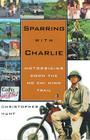 Sparring with Charlie Lib/E: Motorbiking Down the Ho Chi Minh Trail Cover Image