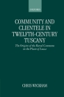 Community and Clientele in Twelfth-Century Tuscany: The Origins of the Rural Commune in the Plain of Lucca Cover Image