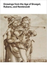 Drawings from the Age of Bruegel, Rubens, and Rembrandt: Highlights from the Collection of the Harvard Art Museums Cover Image