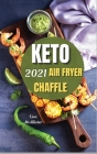 Keto chaffle and keto air fryer 2021: The latest guide to start weight loss with ketogenic diet Cover Image
