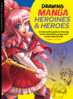 Illustration Studio: Drawing Manga Heroines and Heroes: An interactive guide to drawing anime characters, props, and scenes step by step Cover Image