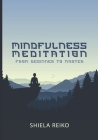 Mindfulness Meditation from Beginner to Master: A pratical Guide to Discover How Reiki, Chakra, Buddhism, Will Help You to Relief Stress, Sleep Well a Cover Image