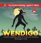Wendigo - Canada's Legendary Demon of Greed and Weakness - Mythology for Kids - True Canadian Mythology, Legends & Folklore Cover Image