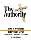 The Believer's Authority: How to Overcome Bible Study Series Study Guide, Workbook, & Journal Cover Image