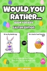 Would You Rather Book for Kids: Easter Edition - A Fun Easter Joke Book for Kids, Boys, Girls, Teens and The Whole Family Cover Image