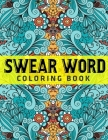Swear Word Coloring Book: Hilarious Sweary Coloring book For Fun and Stress Relief: Offensive Crayons for Adults Cover Image