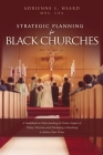 Strategic Planning For Black Churches: A Guidebook to Understanding the Future Impact of Today's Decisions and Developing a Roadmap to Achieve Your Vi Cover Image