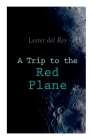 A Trip to the Red Plane: Two Mars Sci-Fi Novels: Police Your Planet & Badge of Infamy Cover Image