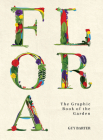 Flora: The Graphic Book of the Garden Cover Image
