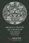 México a través de los Siglos (Ilustrado): Tomo Primero, Libro Tercero Cover Image