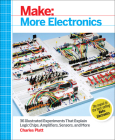 Make: More Electronics: Journey Deep Into the World of Logic Chips, Amplifiers, Sensors, and Randomicity Cover Image