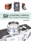 50 Landmark Cameras That Changed Photography Cover Image