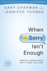 When Sorry Isn't Enough: Making Things Right with Those You Love Cover Image
