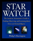 Star Watch: The Amateur Astronomer's Guide to Finding, Observing, and Learning about More Than 125 Celestial Objects Cover Image