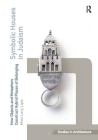 Symbolic Houses in Judaism: How Objects and Metaphors Construct Hybrid Places of Belonging (Ashgate Studies in Architecture) Cover Image