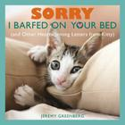 Sorry I Barfed on Your Bed (and Other Heartwarming Letters from Kitty) Cover Image