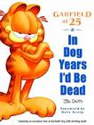 In Dog Years I'd be Dead: Garfield at 25 Cover Image