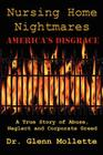 Nursing Home Nightmares: America's Disgrace. A True Story of Abuse, Neglect and Corporate Greed Cover Image