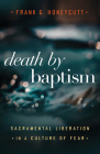 Death by Baptism: Sacramental Liberation in a Culture of Fear Cover Image