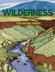 Wilderness Coloring Book: Wild Nature and Animals in Beautiful Illustrations for Adults and Kids Recreation and Stress Relief Cover Image