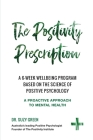 The Positivity Prescription: A six week wellbeing program based on the science of Positive Psychology Cover Image