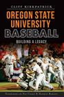 Oregon State University Baseball: Building a Legacy (Sports) Cover Image