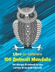 100 Animali Mandala - Libro da colorare - 100 disegni di animali in una varietà di modelli intricati Cover Image