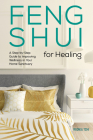 Feng Shui for Healing: A Step-By-Step Guide to Improving Wellness in Your Home Sanctuary Cover Image