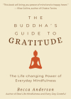 The Buddha's Guide to Gratitude: The Life-Changing Power of Every Day Mindfulness (Stillness, Shakyamuni Buddha, for Readers of You Are Here by Thich Cover Image