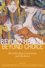 Beyond Health, Beyond Choice: Breastfeeding Constraints and Realities (Critical Issues in Health and Medicine) Cover Image