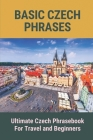 Basic Czech Phrases: Ultimate Czech Phrasebook For Travel and Beginners: Useful Phrases In Czech Language Cover Image