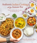 Easy Indian Cooking with Your Instant Pot: Masalas, Curries, Desserts and More Made Faster and Better Cover Image