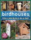 Birdhouses You Can Build in a Day (Popular Woodworking) Cover Image