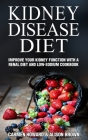 Kidney Disease Diet: Improve your Kidney Function with a Renal Diet and Low-Sodium Cookbook Cover Image