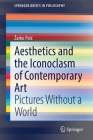 Aesthetics and the Iconoclasm of Contemporary Art: Pictures Without a World (Springerbriefs in Philosophy) Cover Image