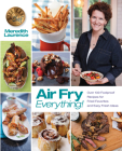 Air Fry Everything: Foolproof Recipes for Fried Favorites and Easy Fresh Ideas by Blue Jean Chef, Meredith Laurence Cover Image