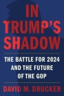 In Trump's Shadow: The Battle for 2024 and the Future of the GOP Cover Image