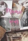Mamie Raconte Nous Ton Histoire: Livre Mémoire à Compléter - Plus de 120 Questions pour Partager les Souvenirs de la Vie de Votre Mamie d'Amour Cover Image