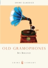 Old Gramophones: And Other Talking Machines (Shire Library) Cover Image
