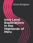 Inca Land Explorations in the Highlands of Peru Cover Image
