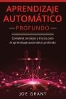 Aprendizaje Automático Profundo: Complete consejos y trucos para el aprendizaje automático profundo (Libro En Español/Deep Machine Learning Spanish Bo Cover Image
