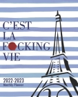 C'est La F*cking Vie 2022-2023 Monthly Planner: 2 year Calendar for Women & Men-24 Month Schedule Organizer, Journal & Personal Appointment, Goals, Se Cover Image