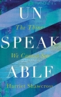 Unspeakable: The Things We Cannot Say Cover Image