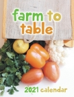 Farm to Table 2021 Wall Calendar Cover Image