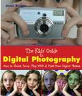 The Kids' Guide to Digital Photography: How to Shoot, Save, Play With & Print Your Digital Photos Cover Image